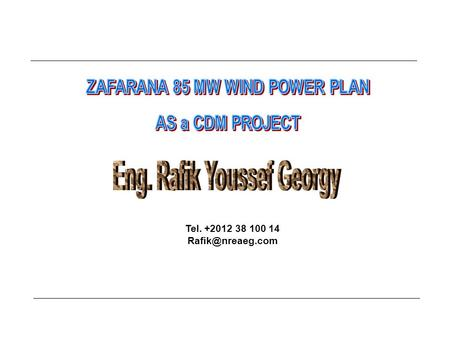 Tel. +2012 38 100 14 85MW Wind Farm 100X850kW Wind Turbine 9 m/s Average Wind Speed 45% capacity factor 335 GWh/year Egypt / Spain Cooperation.
