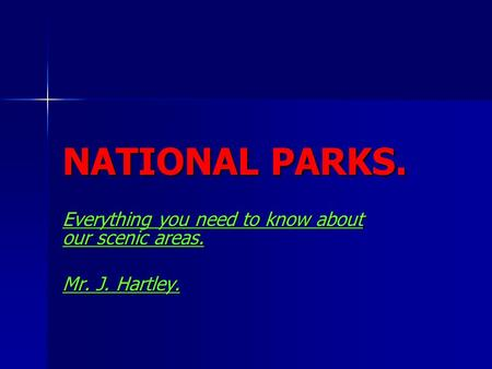 NATIONAL PARKS. Everything you need to know about our scenic areas. Mr. J. Hartley.