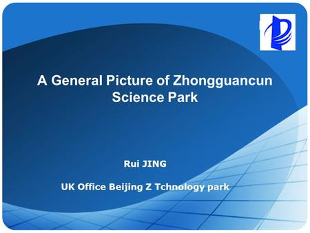 LOGO A General Picture of Zhongguancun Science Park Rui JING UK Office Beijing Z Tchnology park.