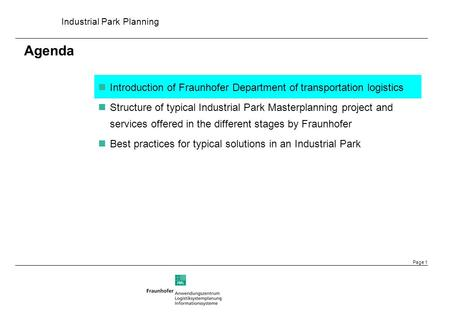 Industrial Park Planning Page 1 Agenda Introduction of Fraunhofer Department of transportation logistics Structure of typical Industrial Park Masterplanning.