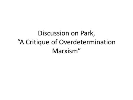 Discussion on Park, A Critique of Overdetermination Marxism.