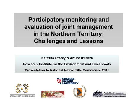 Participatory monitoring and evaluation of joint management in the Northern Territory: Challenges and Lessons Central Land Council Natasha Stacey & Arturo.
