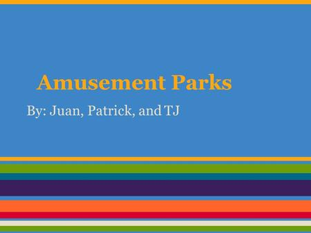 Amusement Parks By: Juan, Patrick, and TJ. Top 10 Amusement Parks in the World! 10- Knotts Berry Farm Buena Park, California 9- Hershey Park Hershey,
