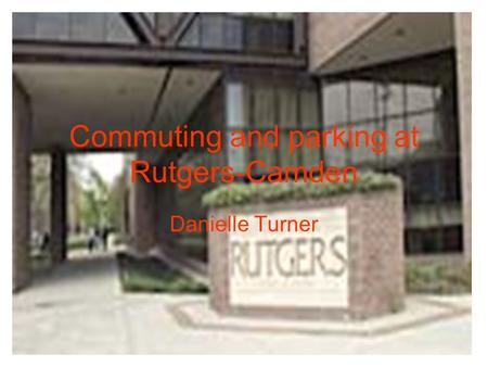 Commuting and parking at Rutgers-Camden Danielle Turner.