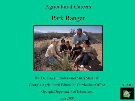 Agricultural Careers Park Ranger By: Dr. Frank Flanders and Mitzi Marshall Georgia Agricultural Education Curriculum Office Georgia Department of Education.