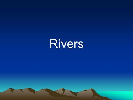 Rivers. Common River Terms Source – The place where a river begins. Course – The route the river takes to the sea Tributary – A small river that joins.