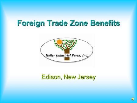 Foreign Trade Zone Benefits Edison, New Jersey What Benefits do Zones Offer? Increased flexibility with just-in-time delivery, quotas and reduced Customs.