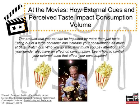 Wansink, Brian and SeaBum Park (2001), At the Movies: How External Cues and Perceived Taste Impact Consumption Volume, Food Quality and Preference, 12:1.