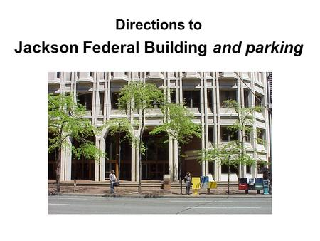 Directions to Jackson Federal Building and parking.