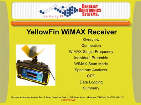 Overview Connection WiMAX Single Frequency Individual Preamble WiMAX Scan Mode Spectrum Analyzer GPS Data Logging Summary YellowFin WiMAX Receiver Berkeley.
