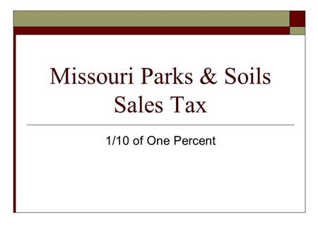 Missouri Parks & Soils Sales Tax 1/10 of One Percent.