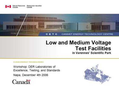 Low and Medium Voltage Test Facilities in Varennes' Scientific Park Workshop: DER Laboratories of Excellence, Testing, and Standards Napa, December 4th.