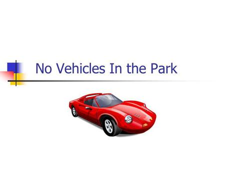No Vehicles In the Park. Your Honor… Each one of you is a Judge and your job today is to interpret the law in question and come up with a decision.