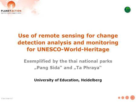 1 © Spot Image 2007 Use of remote sensing for change detection analysis and monitoring for UNESCO-World-Heritage Exemplified by the thai national parks.