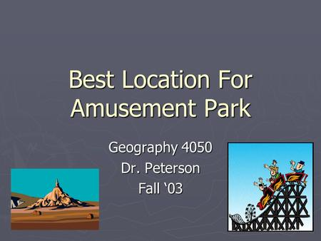 Best Location For Amusement Park Geography 4050 Dr. Peterson Fall 03.