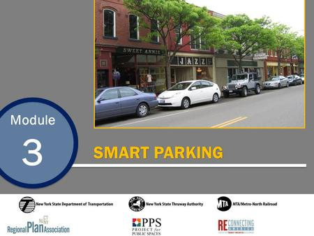 Module 3 SMART PARKING. Module 3 Smart Parking Introduction This is one of seven Transit Oriented Development training modules developed by the Regional.