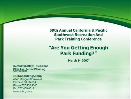 59th Annual California & Pacific Southwest Recreation And Park Training Conference Are You Getting Enough Park Funding? March 9, 2007 Gerard van Steyn,