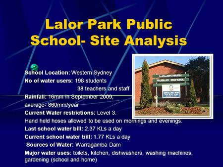 Lalor Park Public School- Site Analysis School Location: Western Sydney No of water users: 198 students 38 teachers and staff Rainfall: 16mm in September.