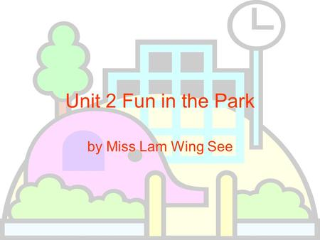 Unit 2 Fun in the Park by Miss Lam Wing See Mimi and Betty live in Tung Chung. There is a park in Tung Chung. They go to the park every day.