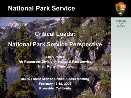Critical Loads: National Park Service Perspective Ellen Porter Air Resources Division – National Park Service USDA Forest Service.