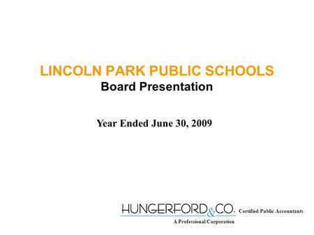 LINCOLN PARK PUBLIC SCHOOLS Board Presentation Year Ended June 30, 2009 Certified Public Accountants A Professional Corporation.