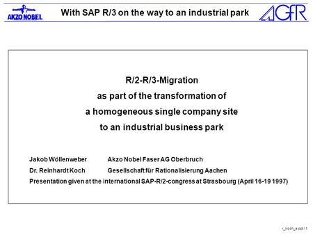 With SAP R/3 on the way to an industrial park r_koch_e.ppt / 1 R/2-R/3-Migration as part of the transformation of a homogeneous single company site to.