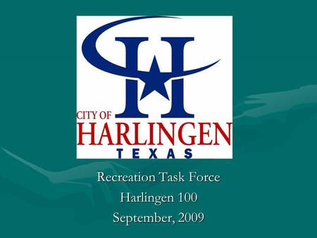 Recreation Task Force Harlingen 100 September, 2009.