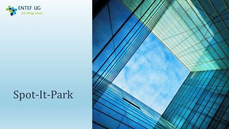 Spot-It-Park. ENTEF UG is company based in Düsseldorf, Germany. Experts in automation and information systems. Example: – Parking Management Systems –