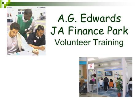 A.G. Edwards JA Finance Park Volunteer Training. To control the presentation Each slide will remain on screen for about 25-30 seconds Click to pause Click.