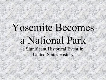 Yosemite Becomes a National Park a Significant Historical Event in United States History.