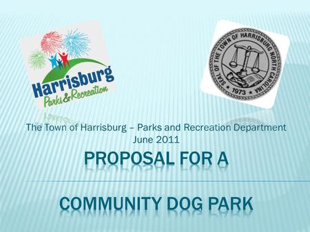The Town of Harrisburg – Parks and Recreation Department June 2011.