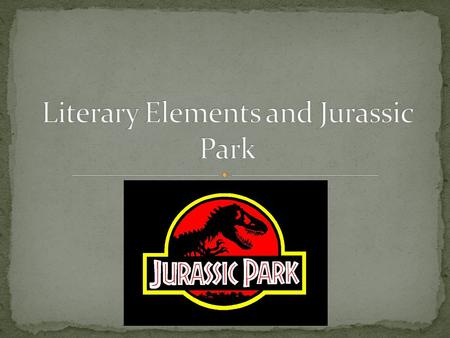 During the next week and a half we will be learning about these literary elements and relate them to the book Jurassic Park by Michael Crichton At the.