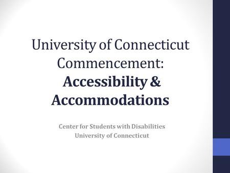 University of Connecticut Commencement: Accessibility & Accommodations Center for Students with Disabilities University of Connecticut.