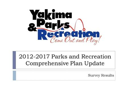 2012-2017 Parks and Recreation Comprehensive Plan Update Survey Results.