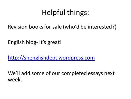 Helpful things: Revision books for sale (whod be interested?) English blog- its great!  Well add some of our completed.