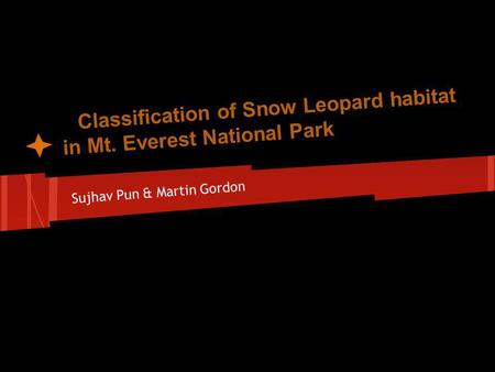Classification of Snow Leopard habitat in Mt. Everest National Park Sujhav Pun & Martin Gordon.