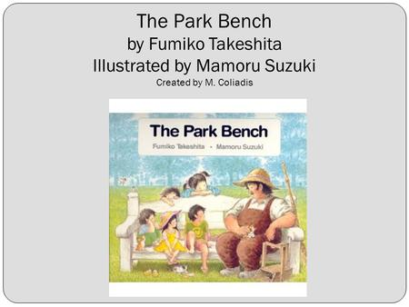 The Park Bench by Fumiko Takeshita Illustrated by Mamoru Suzuki Created by M. Coliadis.