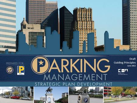 Draft Guiding Principles June 2012. Parking Management Program Guiding Principles Setting the Right Course City of Houston 2 2.
