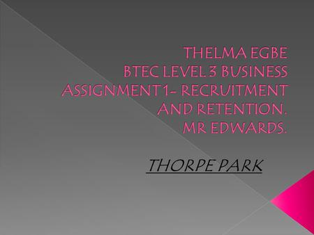 In this assignment I will clearly explain the recruitment process that takes place in Thorpe park. And will use a flow chart to explain the various process.