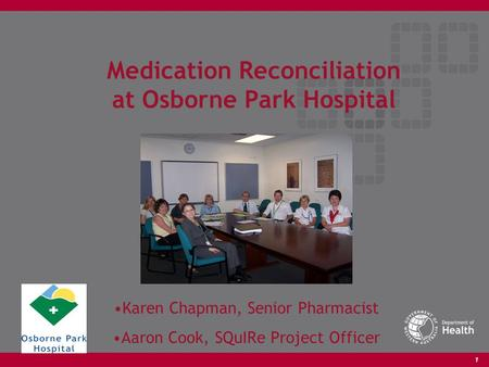 1 Medication Reconciliation at Osborne Park Hospital Karen Chapman, Senior Pharmacist Aaron Cook, SQuIRe Project Officer.