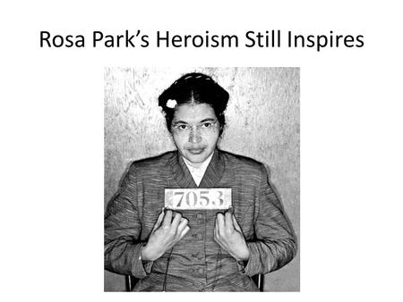 Rosa Parks Heroism Still Inspires. Rosa Parks Civil Rights Movement 1960s movement to establish the civil rights and equality of African Americans in.