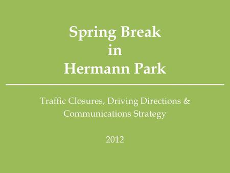 Spring Break in Hermann Park Traffic Closures, Driving Directions & Communications Strategy 2012.