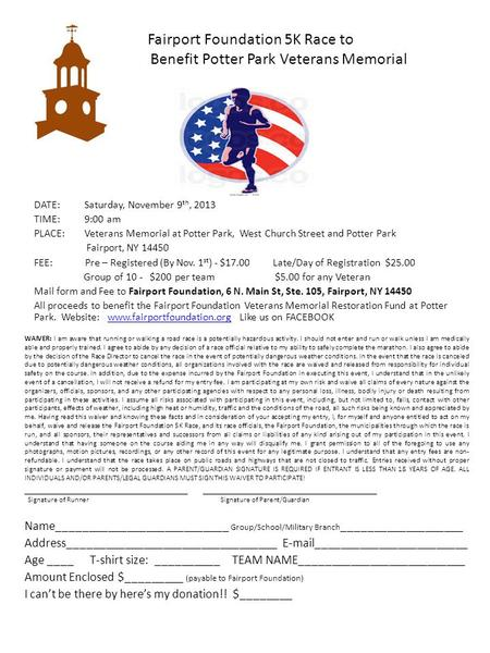 Zz Faf Fairport Foundation 5K Race to B Benefit Potter Park Veterans Memorial DATE: Saturday, November 9 th, 2013 TIME: 9:00 am PLACE: Veterans Memorial.