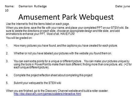 Amusement Park Webquest Use the Internet to find the items listed on each page. When you are done, save the file with your name, and place your completed.