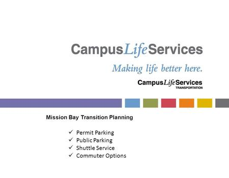 Mission Bay Transition Planning Permit Parking Public Parking Shuttle Service Commuter Options.