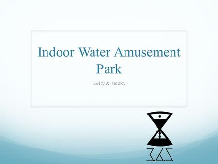 Kelly & Becky Indoor Water Amusement Park. Purpose Generate revenue Increase employment Recreation for teens, young adults, and families Keeps teens entertained.