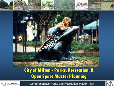 Comprehensive Parks and Recreation Master Plan City of Milton - Parks, Recreation, & Open Space Master Planning.