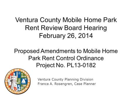 Ventura County Mobile Home Park Rent Review Board Hearing February 26, 2014 Proposed Amendments to Mobile Home Park Rent Control Ordinance Project No.