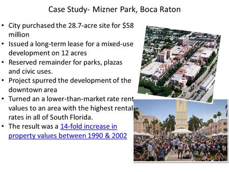 Case Study- Mizner Park, Boca Raton City purchased the 28.7-acre site for $58 million Issued a long-term lease for a mixed-use development on 12 acres.
