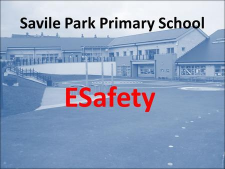 Savile Park Primary School ESafety. Helping to make the internet a great and safe place for children.